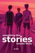 Guest Post and Giveaway: Something Like Stories: Volume Three by Jay Bell