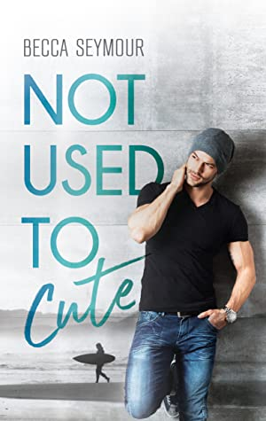 Review: Not Used to Cute by Becca Seymour