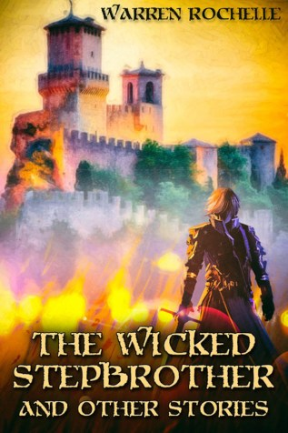 Guest Post and Giveaway: The Wicked Stepbrother and Other Stories by Warren Rochelle