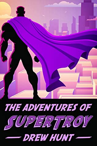 Review: The Adventures of SuperTroy by Drew Hunt