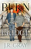 Excerpt and Giveaway: Burn That Bridge by J.R. Gray