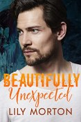 Excerpt and Giveaway: Beautifully Unexpected by Lily Morton