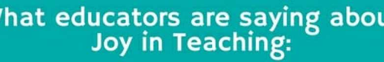 What educators are saying about Joy in Teaching