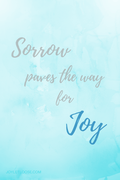 Sorrow paves the way for Joy