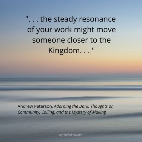 Kingdom. . . _ Andrew Peterson, Adorning the Dark_ Thoughts on Community, Calling, and the Mystery of Making