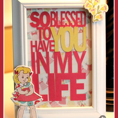 Blessed to Have You Frame – Lori Whitlock Design Team Post