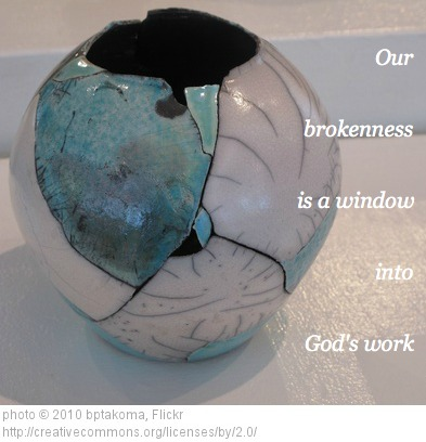 Our brokenness is a window into God's work