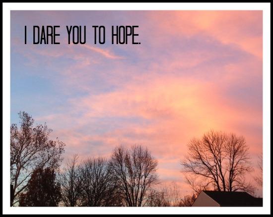 I dare you to hope.