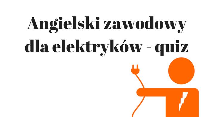 Angielski zawodowy dla elektryków – quiz