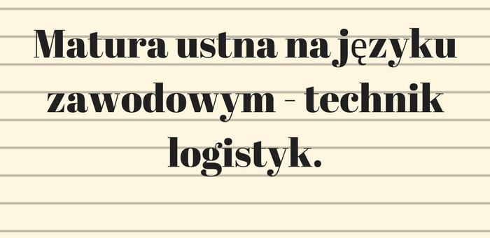 Matura ustna na języku zawodowym – technik logistyk.