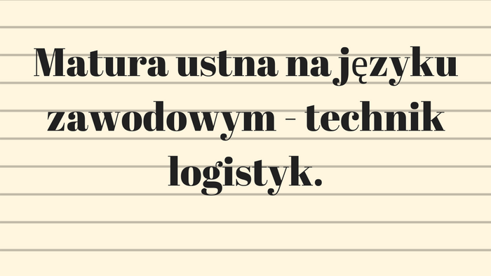 Matura ustna na języku zawodowym - technik logistyk.