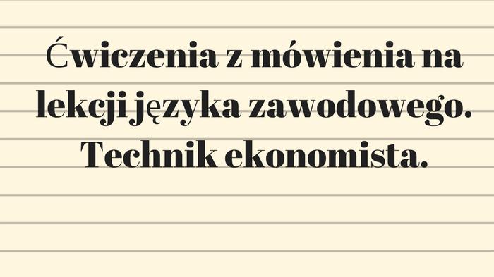 Ćwiczenia z mówienia na lekcji języka zawodowego. Technik ekonomista.