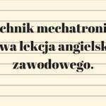 Technik mechatronik -gotowa lekcja angielskiegozawodowego.