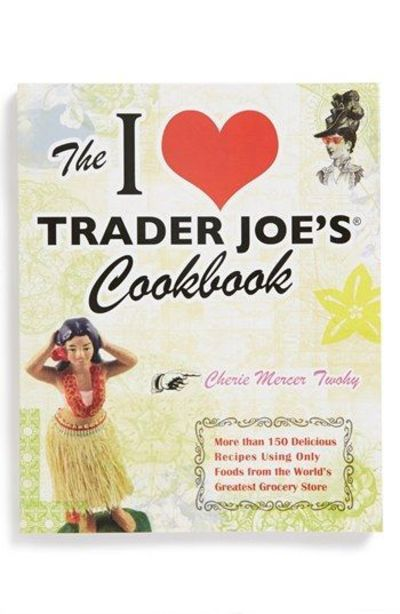 'I Love Trader Joe's®' Cookbook http://rstyle.m... / food ...