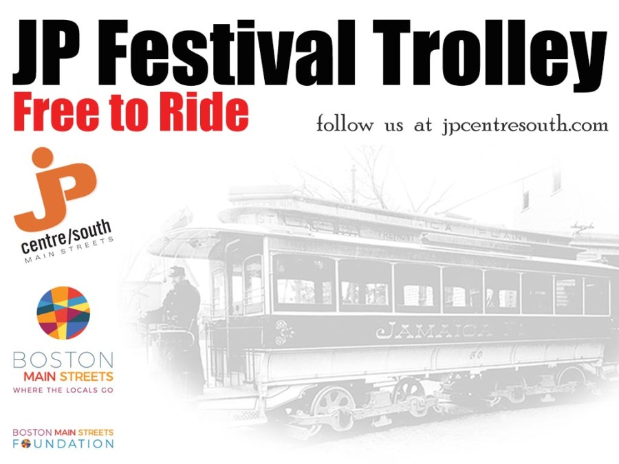 JP Festival Trolley, free to ride. Follow us at jpcentresouth.com. JP Centre/South Main Streets logo, Boston Main Streets logo, Boston Main Streets Foundation logo, and vintage photo of Jamaica Plain trolley.