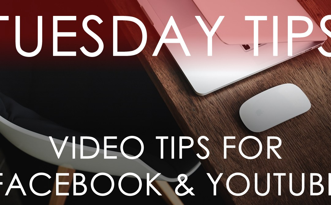 TUESDAY TIPS: Using Video on Facebook and YouTube