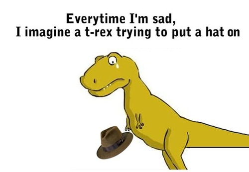 Poor Old T-Rex Everytime I'm Sad, I Imagine A T-Rex Trying to Put A Hat On