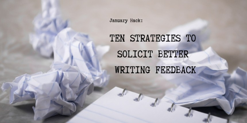 Ten Strategies to Solicit Better Writing Feedback