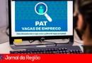 Confira as vagas de emprego no PAT da região