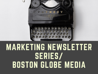 Marketing Newsletters/ Boston Globe Media