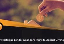 प्रमुख बंधक ऋणदाता क्रिप्टो भुगतान स्वीकार करने की योजना छोड़ देता है