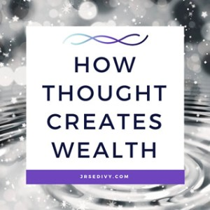 How Thought Creates Wealth