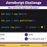 JavaScript Quiz - zero date can give get full year method - JS Startup