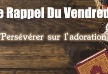 Photo of Rappel Du Vendredi : Persévérer sur l'adoration