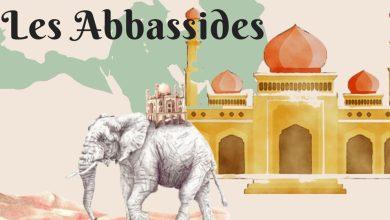 Photo of Les Temps Forts de l'Histoire Islamique : Les 'Abbassides