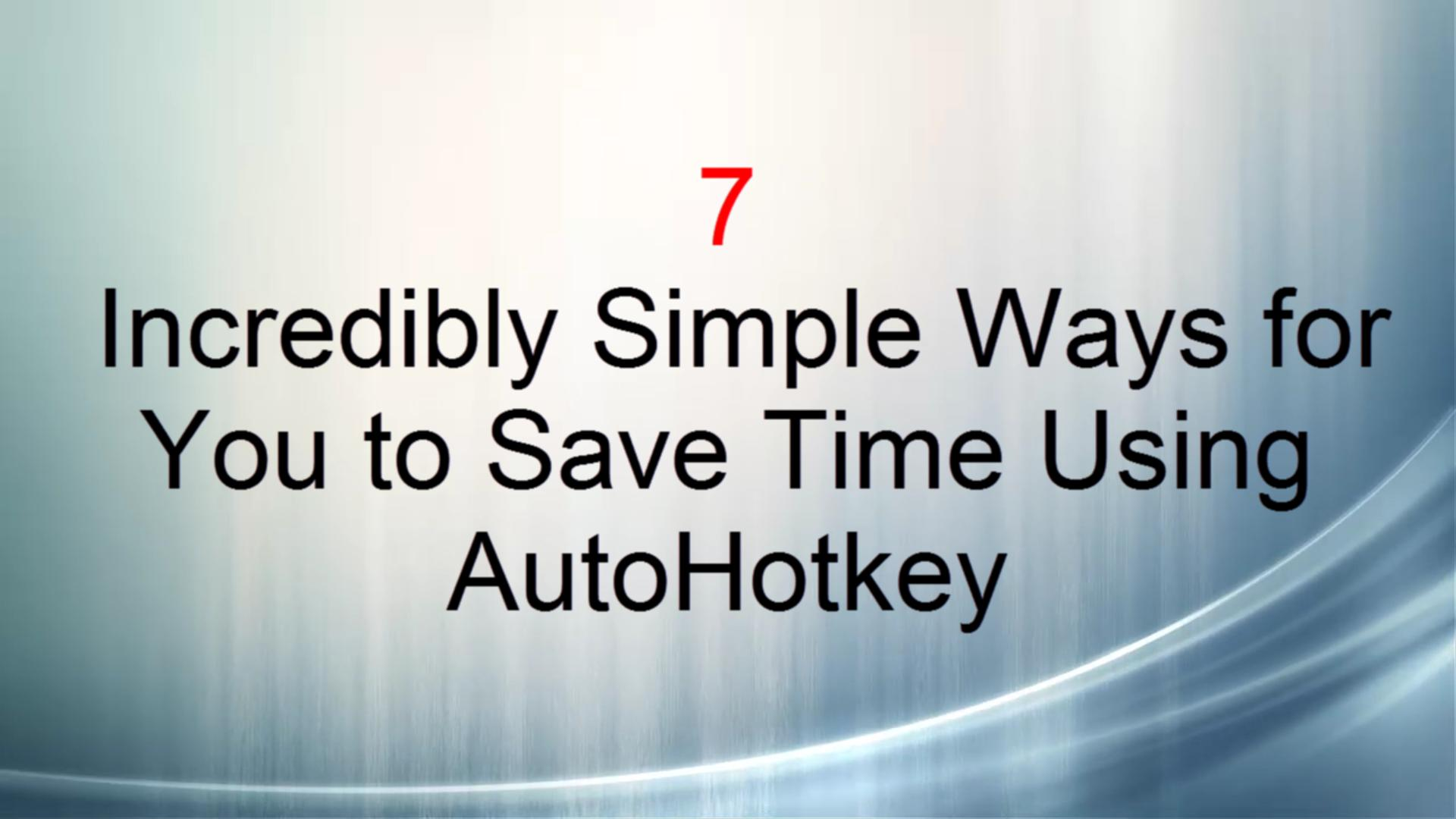 7 Incredibly Simple Ways for You to Save Time Using AutoHotkey