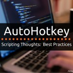 AutoHotkey Scripting Thoughts: Best Practices