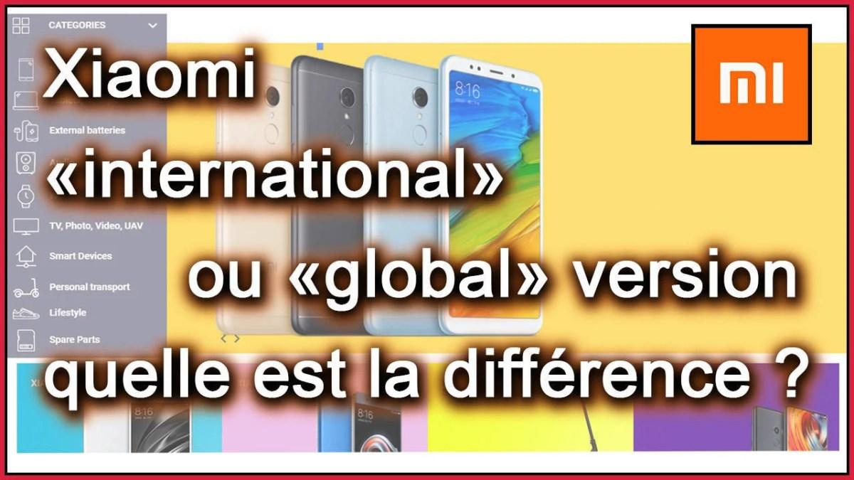 Smartphone Xiaomi International ou Xiaomi Global version, quelle est la différence?
