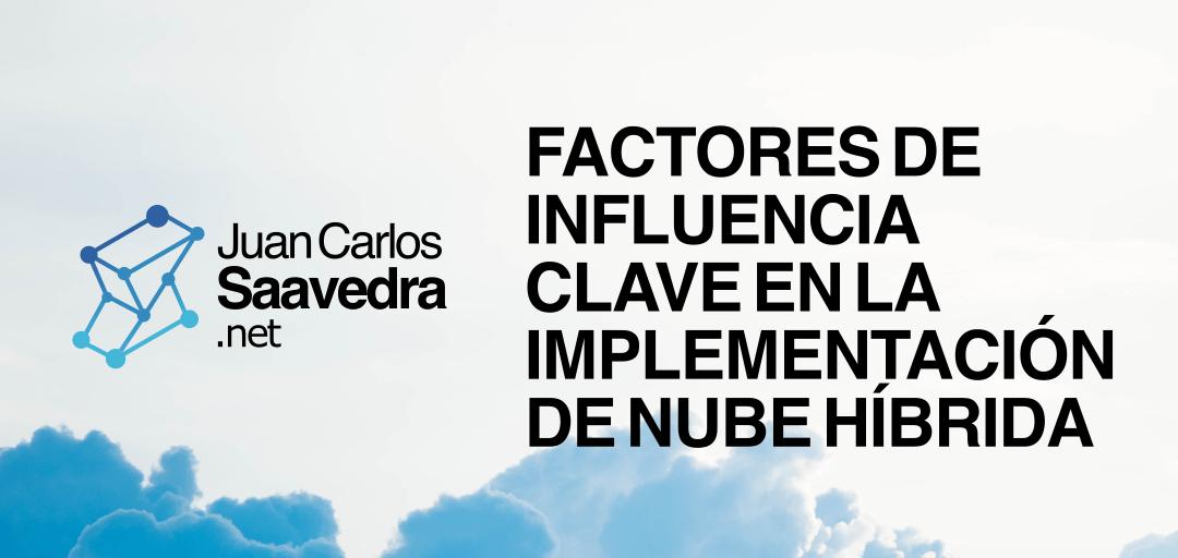 FACTORES DE INFLUENCIA CLAVE EN LA IMPLEMENTACIÓN DE NUBE HÍBRIDA