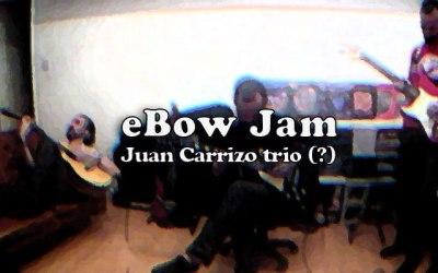 Juan Carrizo Trio (?)   eBow Jam