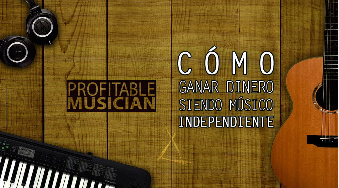 Ganar dinero como músico Independiente | Profitable Musician Summit 2018