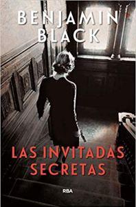 Las invitadas secretas, de Benjamin Black
