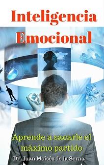 Inteligencia Emocional Ebook Dr. Juan Moises de la Serna -Catedra Abierta de Psicologia y Neurociencias