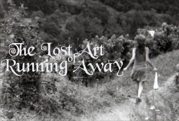 the lost art of running away
