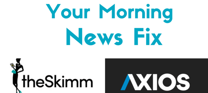 Your Morning News Fix With @theSkimm and @Axios