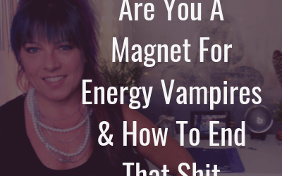 Energy vampires and toxic people, do you attract them