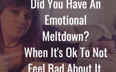 When is it acceptable to have an emotional meltdown and not apologize?