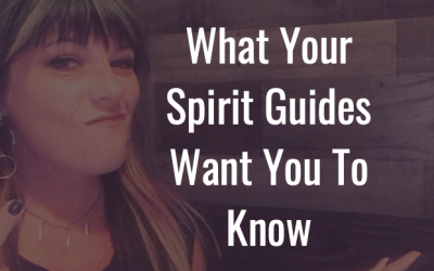 What your spirit guides want you to know