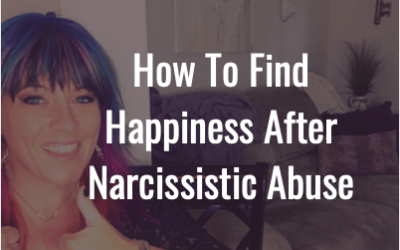 The secret to finding happiness after narcissistic abuse