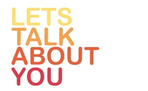 Lets Talk About You