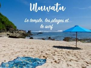 Uluwatu : Le temple, les plages et le surf