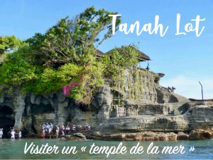 Visiter le Tanah Lot : temple de la mer