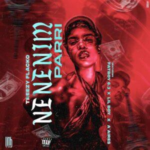 Treezy Flacko - Nenenim Parri (feat. FatBoy 6.3, Lil Boy & A'Aires) [2021] Baixar mp3