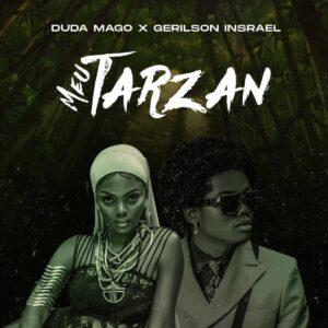 Duda Magos-Duda Magos- Meu Tarzan(feat. Gerilson Insrael)[2021] Baixar mp3 Meu Tarzan(feat. Gerilson Insrael)[2021] Baixar mp3