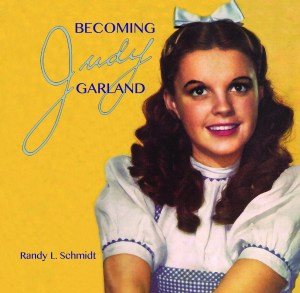 Becoming Judy Garland by Randy L. Schmidt
