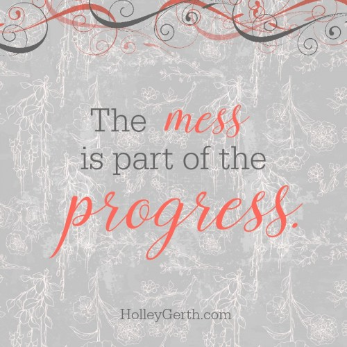 mess is part of the process